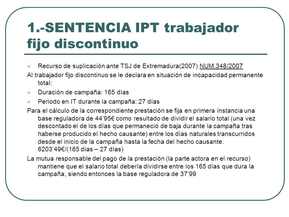 1.-SENTENCIA IPT trabajador fijo discontinuo Recurso de suplicación ante TSJ de Extremadura(2007) NUM.348/2007 Al trabajador fijo discontinuo se le de