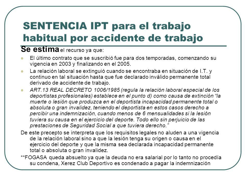 SENTENCIA IPT para el trabajo habitual por accidente de trabajo Se estima el recurso ya que: El último contrato que se suscribió fue para dos temporad
