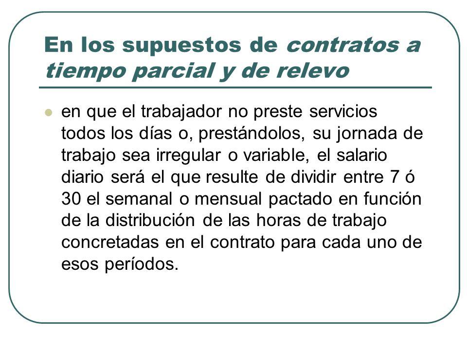 En los supuestos de contratos a tiempo parcial y de relevo en que el trabajador no preste servicios todos los días o, prestándolos, su jornada de trab