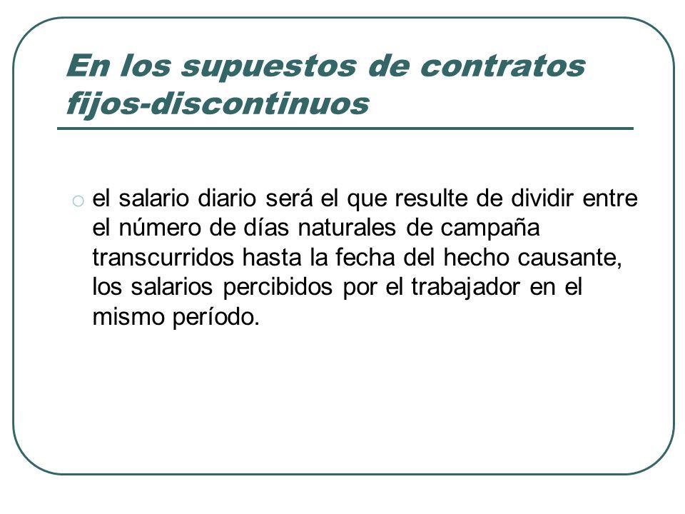 En los supuestos de contratos fijos-discontinuos o el salario diario será el que resulte de dividir entre el número de días naturales de campaña trans