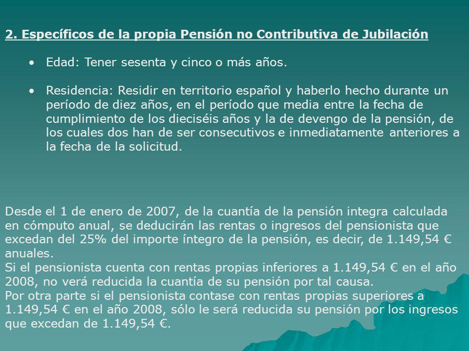 CUANTÍA DE LA PENSIÓN NO CONTRIBUTIVA La cuantía de las pensiones por jubilación, en su modalidad no contributiva reconocidas con anterioridad al 1 de enero de 2008 o que puedan reconocerse a partir de dicha fecha, queda fijada en 4.505,34 euros anuales.