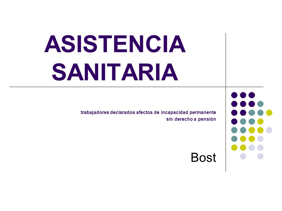 ASISTENCIA SANITARIA trabajadores declarados afectos de incapacidad permanente sin derecho a pensión Bost