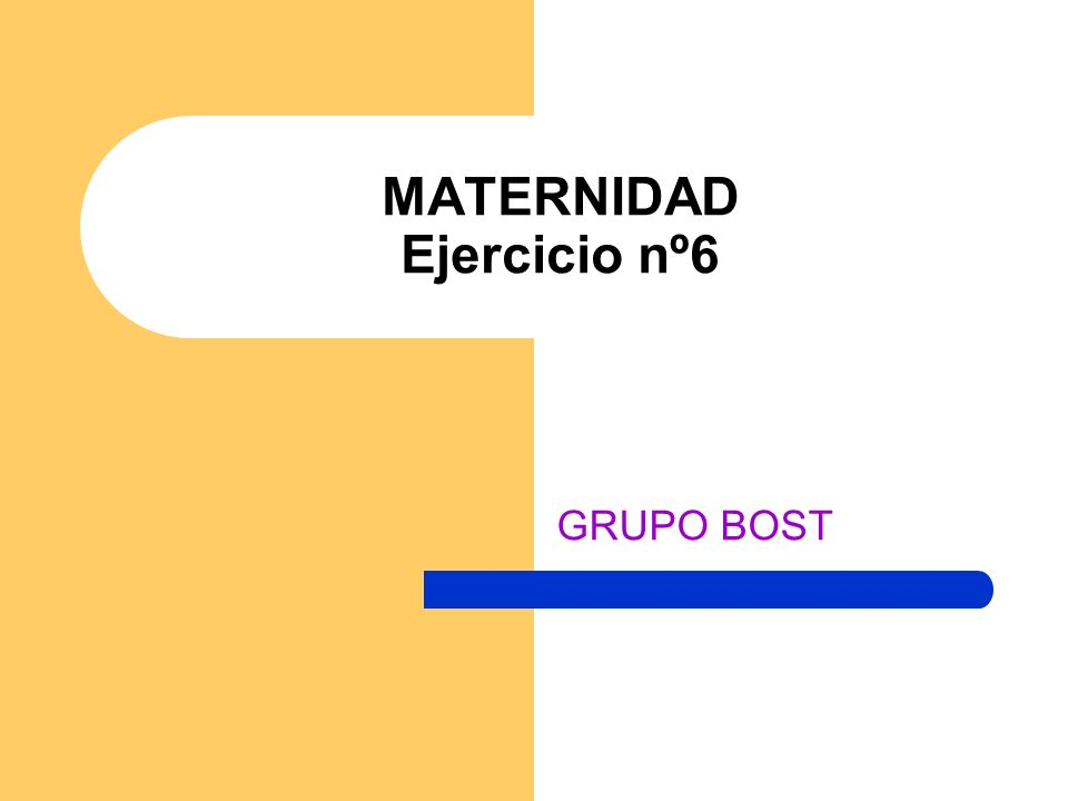MATERNIDAD Ejercicio nº6 GRUPO BOST