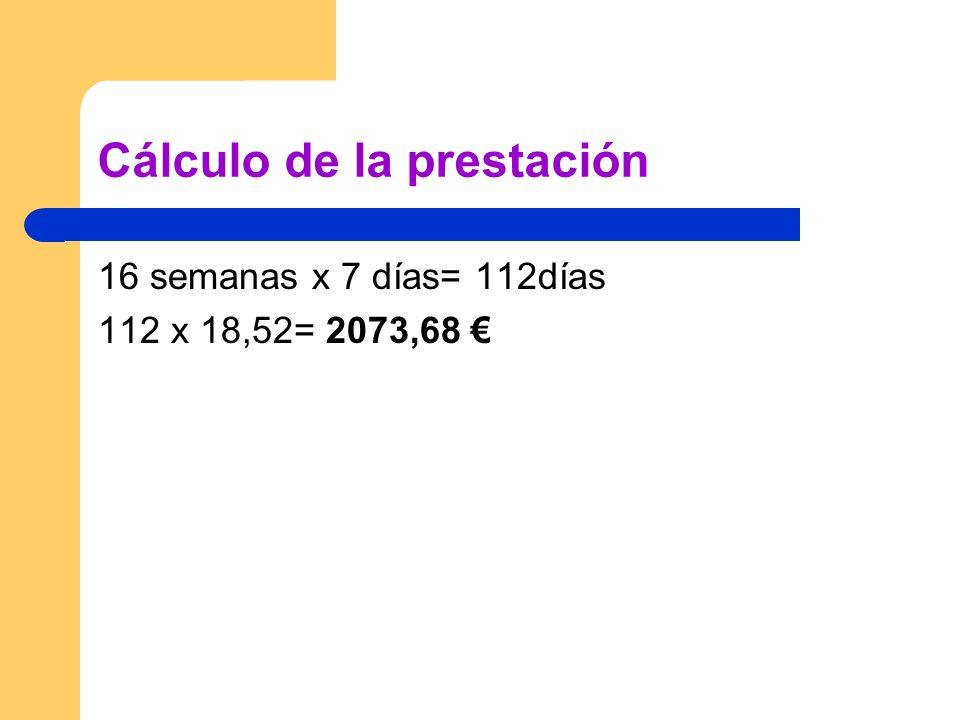 Cálculo de la prestación 16 semanas x 7 días= 112días 112 x 18,52= 2073,68