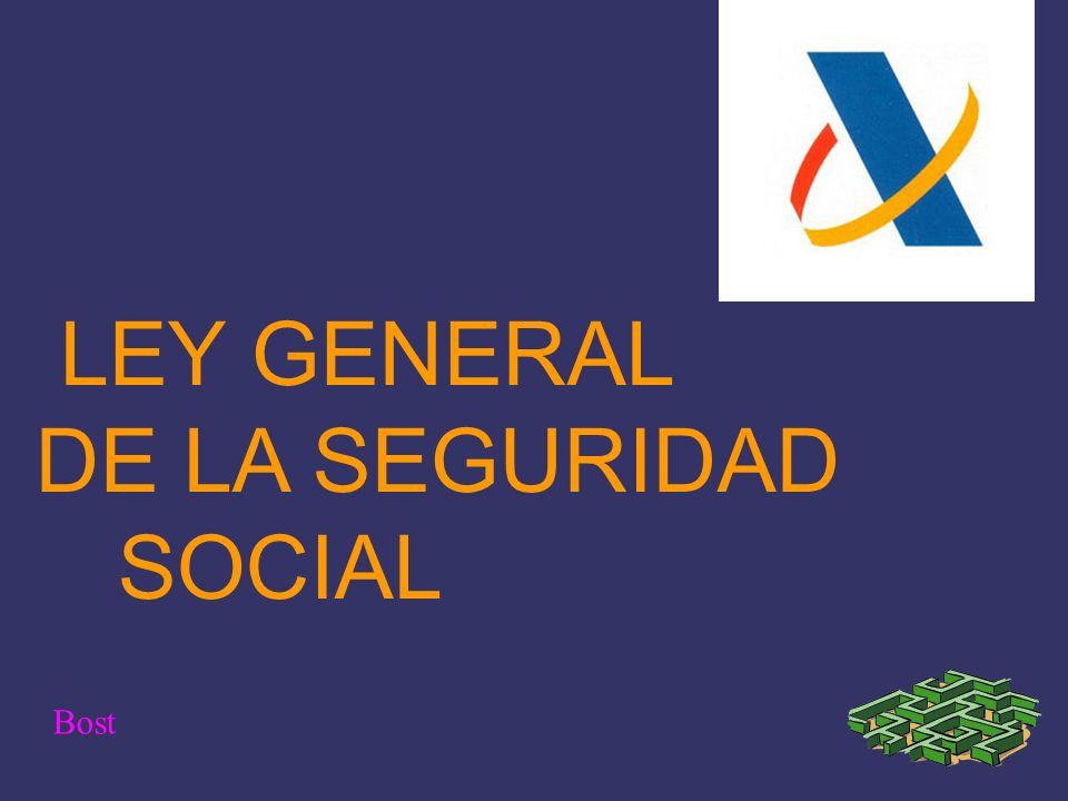 Bost LEY GENERAL DE LA SEGURIDAD SOCIAL