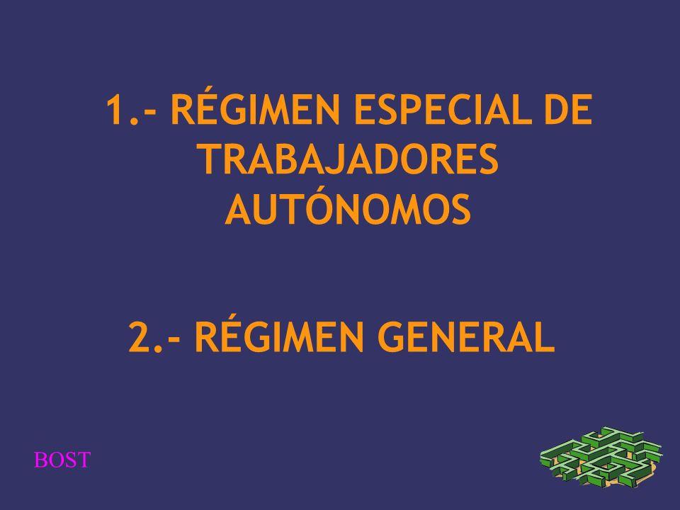 1.- RÉGIMEN ESPECIAL DE TRABAJADORES AUTÓNOMOS 2.- RÉGIMEN GENERAL