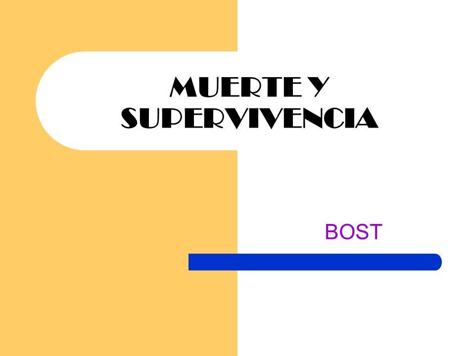 MUERTE Y SUPERVIVENCIA BOST