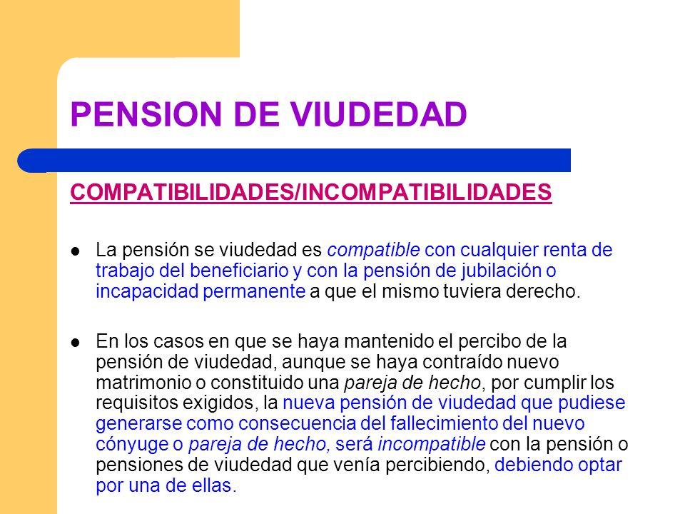 PENSION DE VIUDEDAD COMPATIBILIDADES/INCOMPATIBILIDADES La pensión se viudedad es compatible con cualquier renta de trabajo del beneficiario y con la