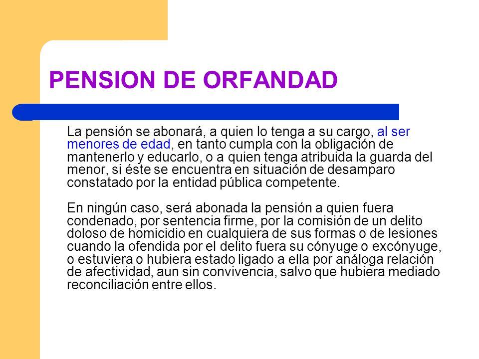 PENSION DE ORFANDAD La pensión se abonará, a quien lo tenga a su cargo, al ser menores de edad, en tanto cumpla con la obligación de mantenerlo y educ
