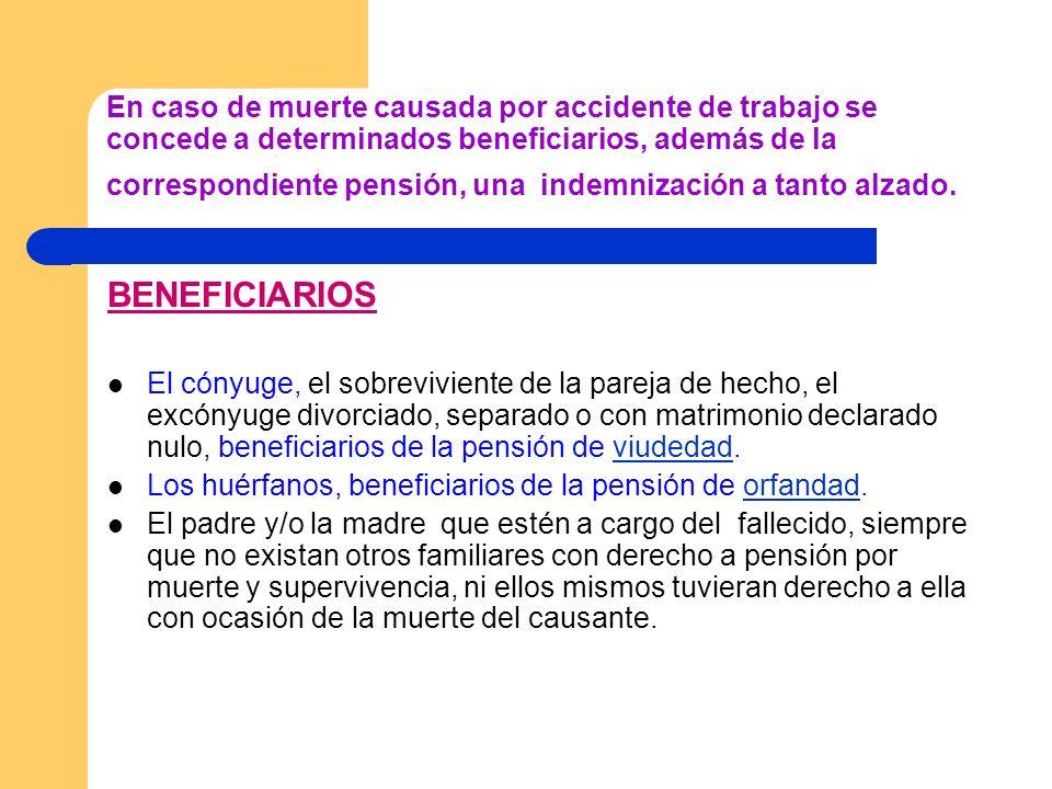 En caso de muerte causada por accidente de trabajo se concede a determinados beneficiarios, además de la correspondiente pensión, una indemnización a
