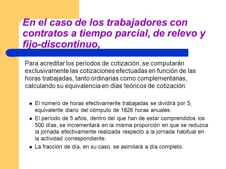 En el caso de los trabajadores con contratos a tiempo parcial, de relevo y fijo-discontinuo, Para acreditar los períodos de cotización, se computarán