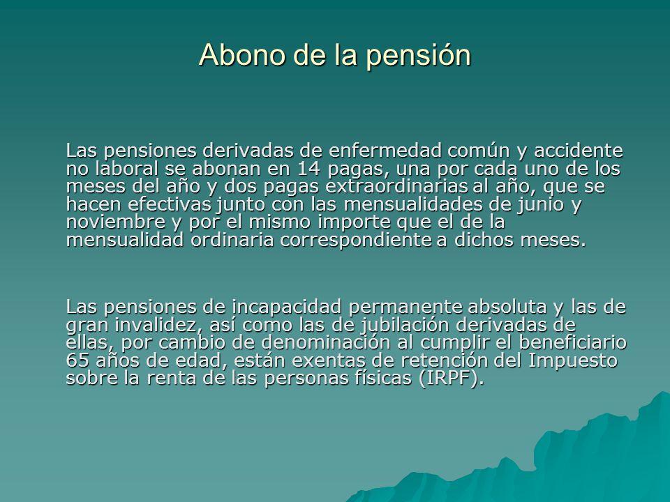 Abono de la pensión Las pensiones derivadas de enfermedad común y accidente no laboral se abonan en 14 pagas, una por cada uno de los meses del año y