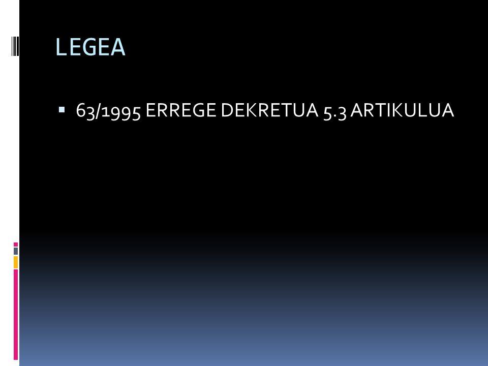 LEGEA 63/1995 ERREGE DEKRETUA 5.3 ARTIKULUA