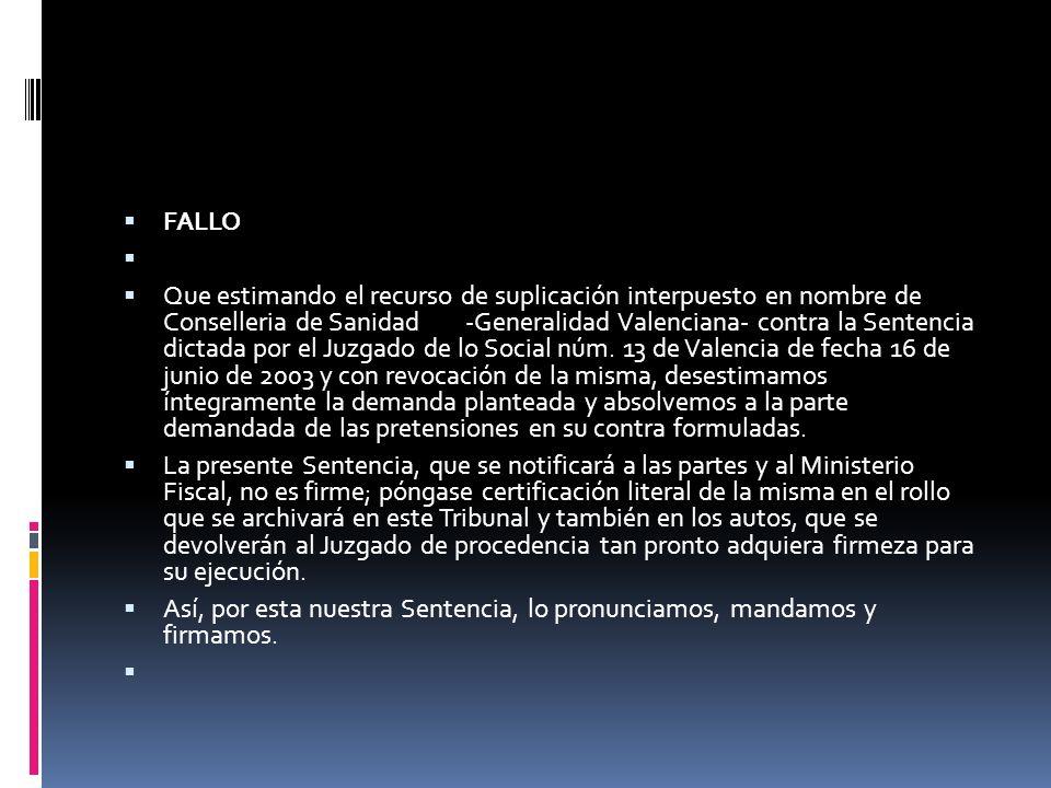 FALLO Que estimando el recurso de suplicación interpuesto en nombre de Conselleria de Sanidad -Generalidad Valenciana- contra la Sentencia dictada por el Juzgado de lo Social núm.