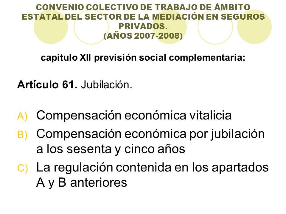 CONVENIO COLECTIVO DE TRABAJO DE ÁMBITO ESTATAL DEL SECTOR DE LA MEDIACIÓN EN SEGUROS PRIVADOS. (AÑOS 2007-2008) capitulo XII previsión social complem
