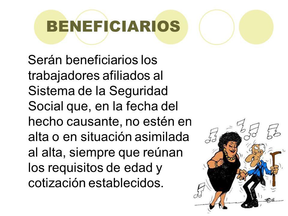 BENEFICIARIOS Serán beneficiarios los trabajadores afiliados al Sistema de la Seguridad Social que, en la fecha del hecho causante, no estén en alta o