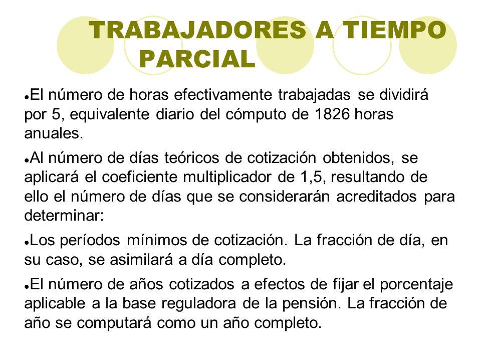 TRABAJADORES A TIEMPO PARCIAL El número de horas efectivamente trabajadas se dividirá por 5, equivalente diario del cómputo de 1826 horas anuales. Al