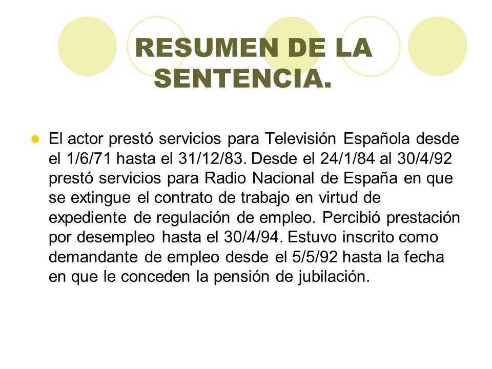 RESUMEN DE LA SENTENCIA. El actor prestó servicios para Televisión Española desde el 1/6/71 hasta el 31/12/83. Desde el 24/1/84 al 30/4/92 prestó serv