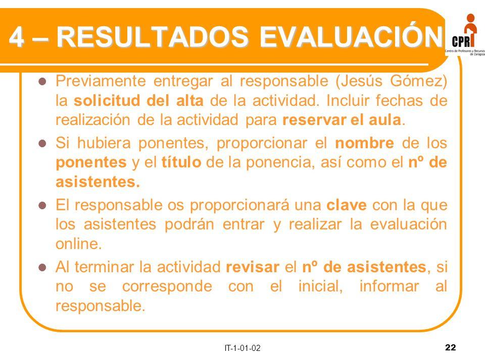 IT-1-01-0222 4 – RESULTADOS EVALUACIÓN Previamente entregar al responsable (Jesús Gómez) la solicitud del alta de la actividad.