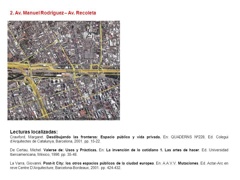 2. Av. Manuel Rodríguez – Av. Recoleta Lecturas localizadas: Crawford, Margaret. Desdibujando las fronteras: Espacio público y vida privada. En: QUADE
