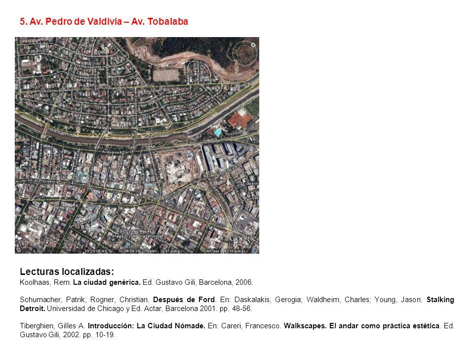 5. Av. Pedro de Valdivia – Av. Tobalaba Lecturas localizadas: Koolhaas, Rem. La ciudad genérica. Ed. Gustavo Gili, Barcelona, 2006. Schumacher, Patrik