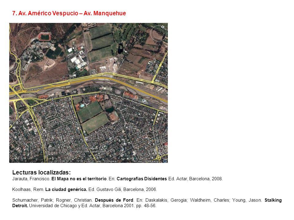 7. Av. Américo Vespucio – Av. Manquehue Lecturas localizadas: Jarauta, Francisco. El Mapa no es el territorio. En: Cartografías Disidentes Ed. Actar,