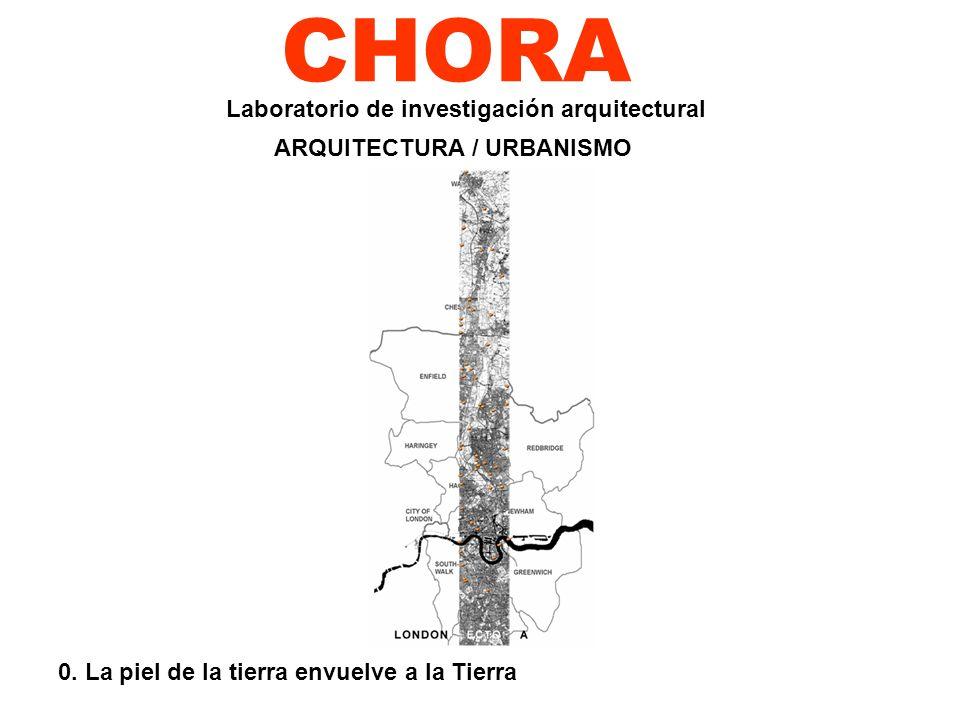 CHORA 0. La piel de la tierra envuelve a la Tierra Laboratorio de investigación arquitectural ARQUITECTURA / URBANISMO