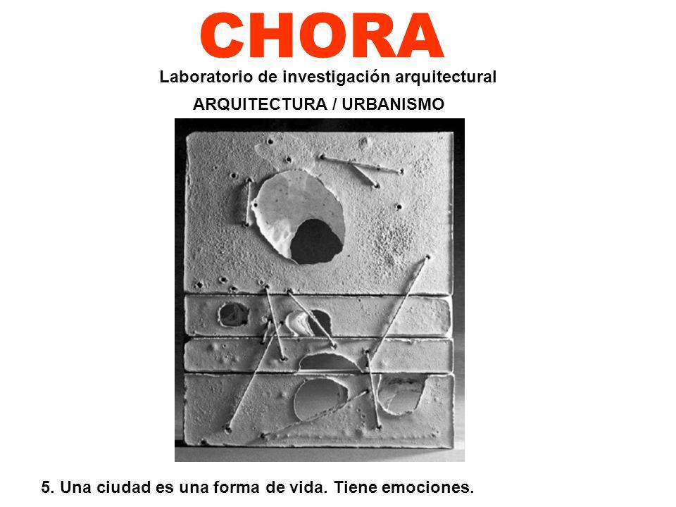CHORA 5. Una ciudad es una forma de vida. Tiene emociones. Laboratorio de investigación arquitectural ARQUITECTURA / URBANISMO