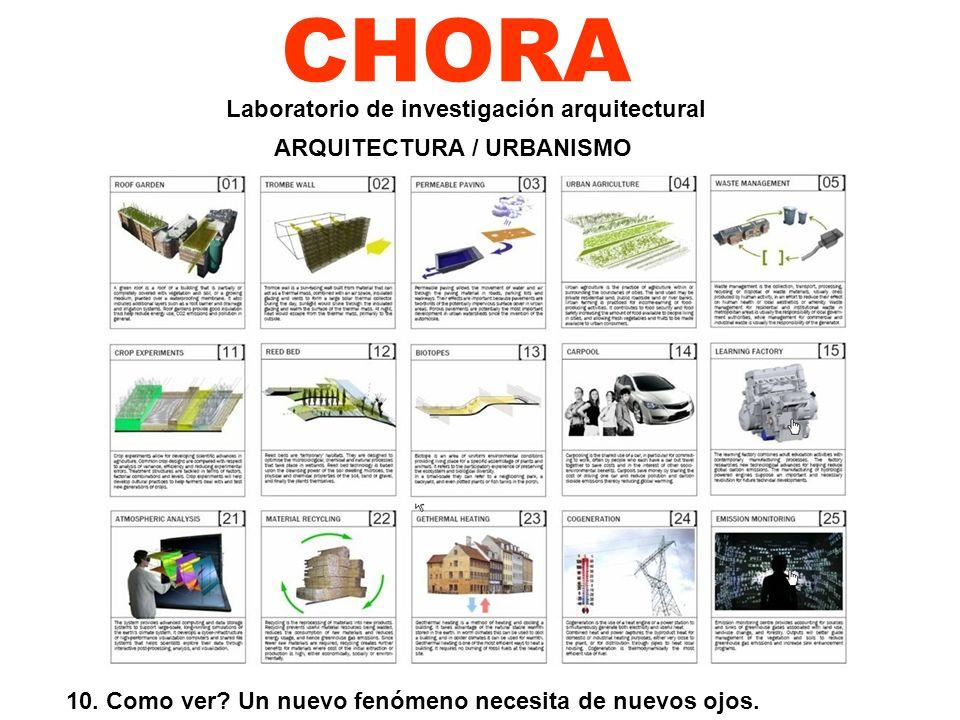 CHORA 10. Como ver? Un nuevo fenómeno necesita de nuevos ojos. Laboratorio de investigación arquitectural ARQUITECTURA / URBANISMO