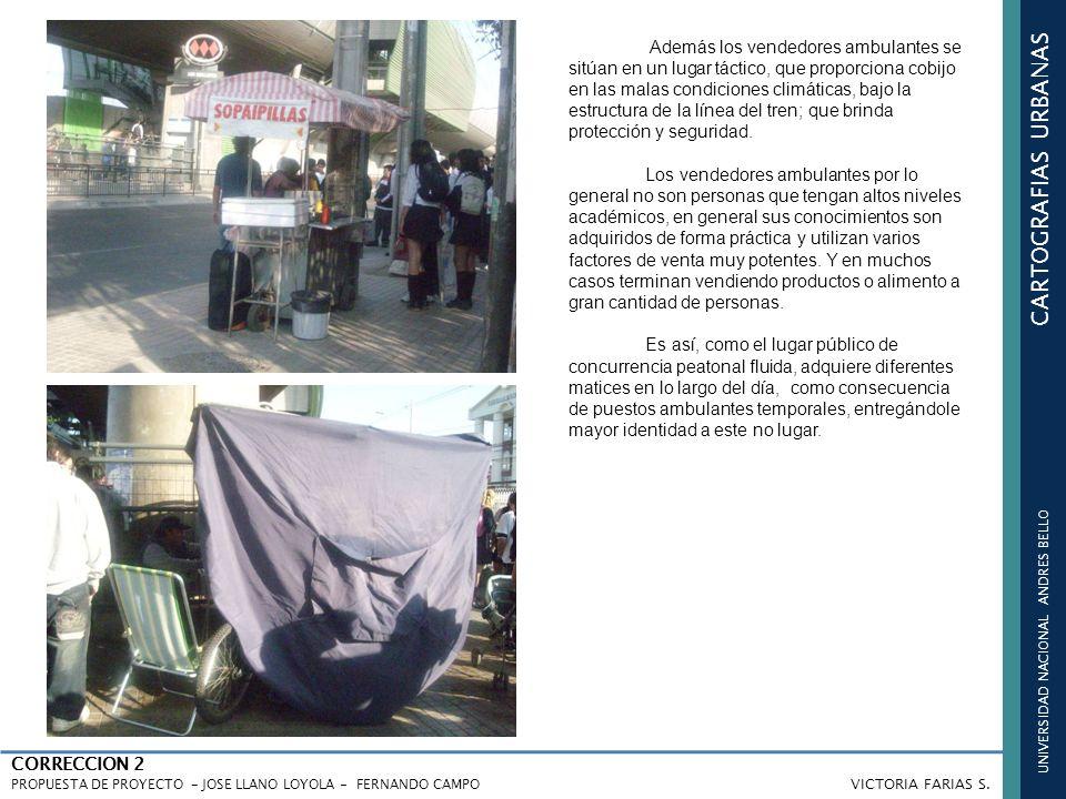 UNIVERSIDAD NACIONAL ANDRES BELLO CARTOGRAFIAS URBANAS CORRECCION 2 PROPUESTA DE PROYECTO - JOSE LLANO LOYOLA - FERNANDO CAMPO VICTORIA FARIAS S. Adem