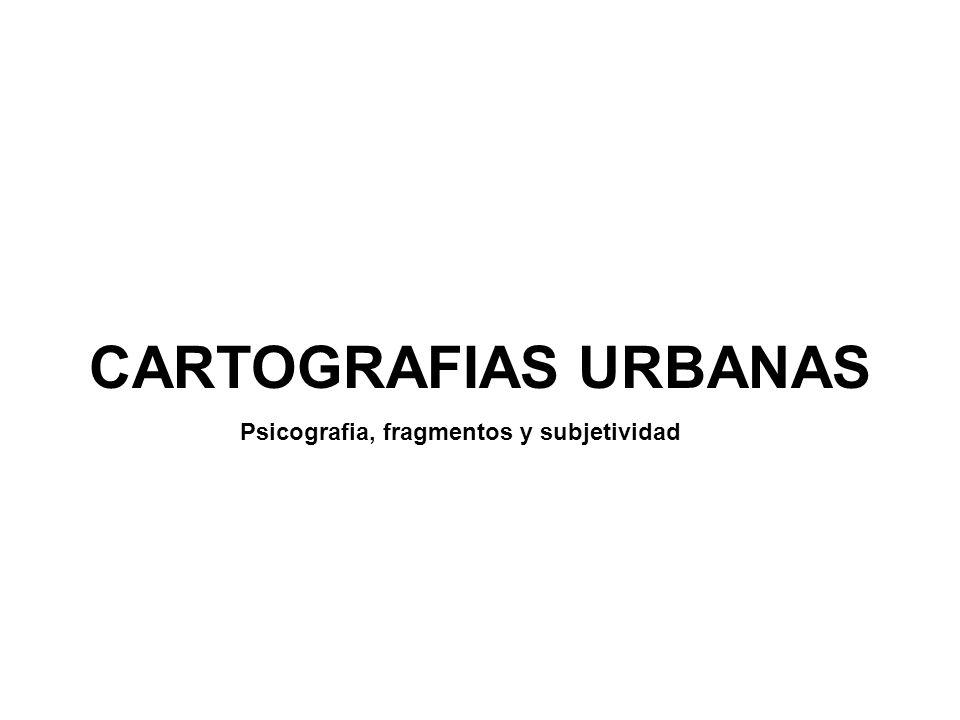CARTOGRAFIAS URBANAS Psicografia, fragmentos y subjetividad