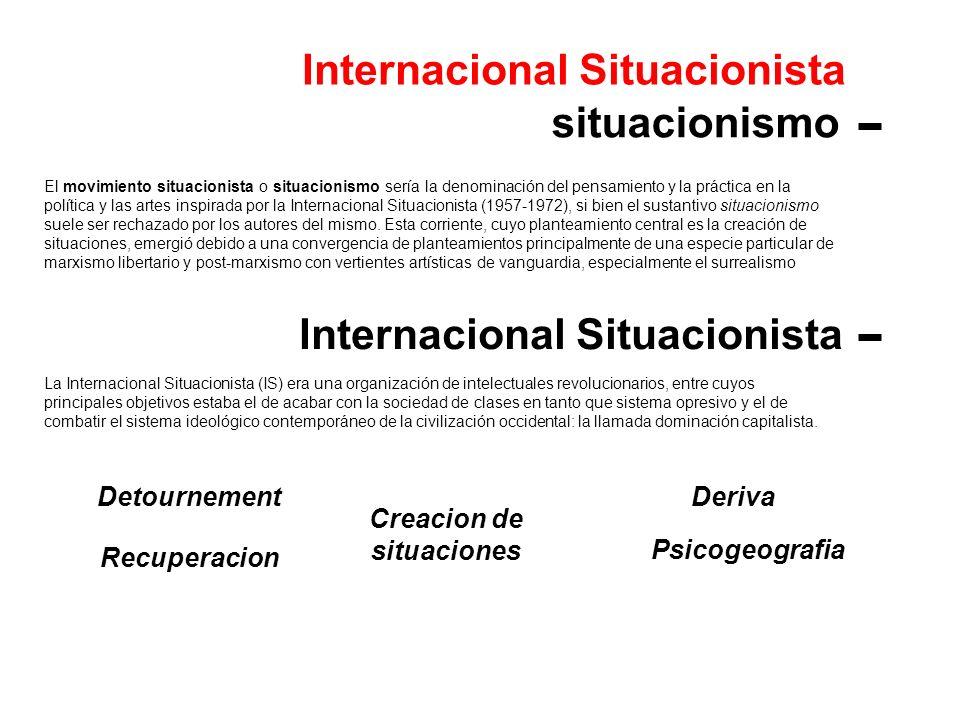 Detournement Internacional Situacionista situacionismo El movimiento situacionista o situacionismo sería la denominación del pensamiento y la práctica