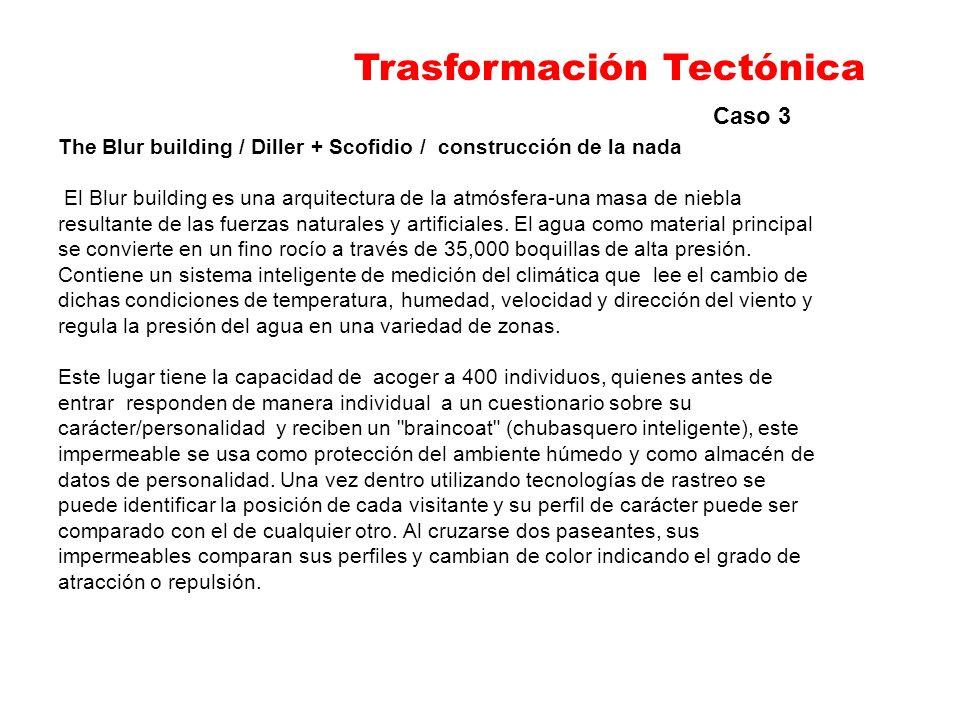 Caso 3 The Blur building / Diller + Scofidio / construcción de la nada El Blur building es una arquitectura de la atmósfera-una masa de niebla resulta