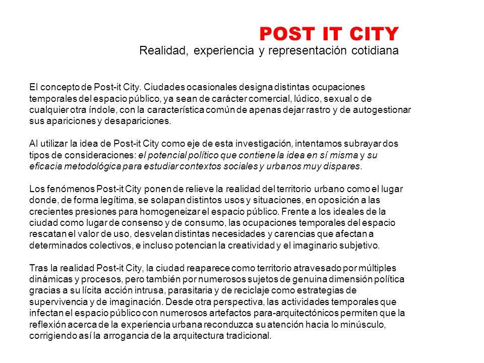 POST IT CITY Realidad, experiencia y representación cotidiana El concepto de Post-it City. Ciudades ocasionales designa distintas ocupaciones temporal