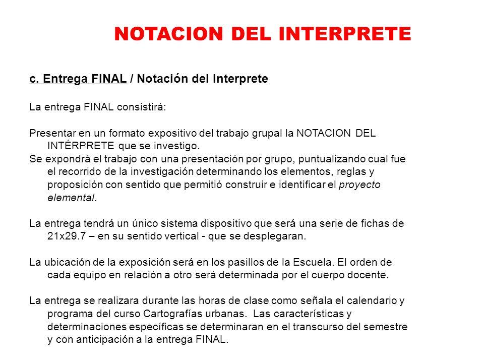 NOTACION DEL INTERPRETE c. Entrega FINAL / Notación del Interprete La entrega FINAL consistirá: Presentar en un formato expositivo del trabajo grupal
