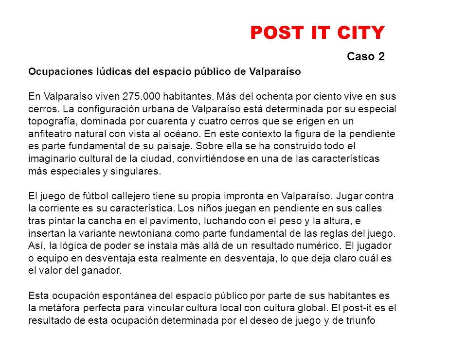 POST IT CITY Caso 2 Ocupaciones lúdicas del espacio público de Valparaíso En Valparaíso viven 275.000 habitantes. Más del ochenta por ciento vive en s