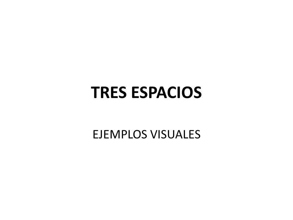 TRES ESPACIOS EJEMPLOS VISUALES