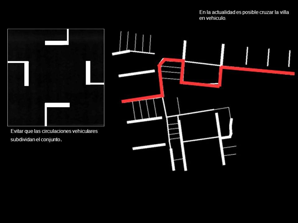 Evitar que las circulaciones vehiculares subdividan el conjunto. En la actualidad es posible cruzar la villa en vehiculo.