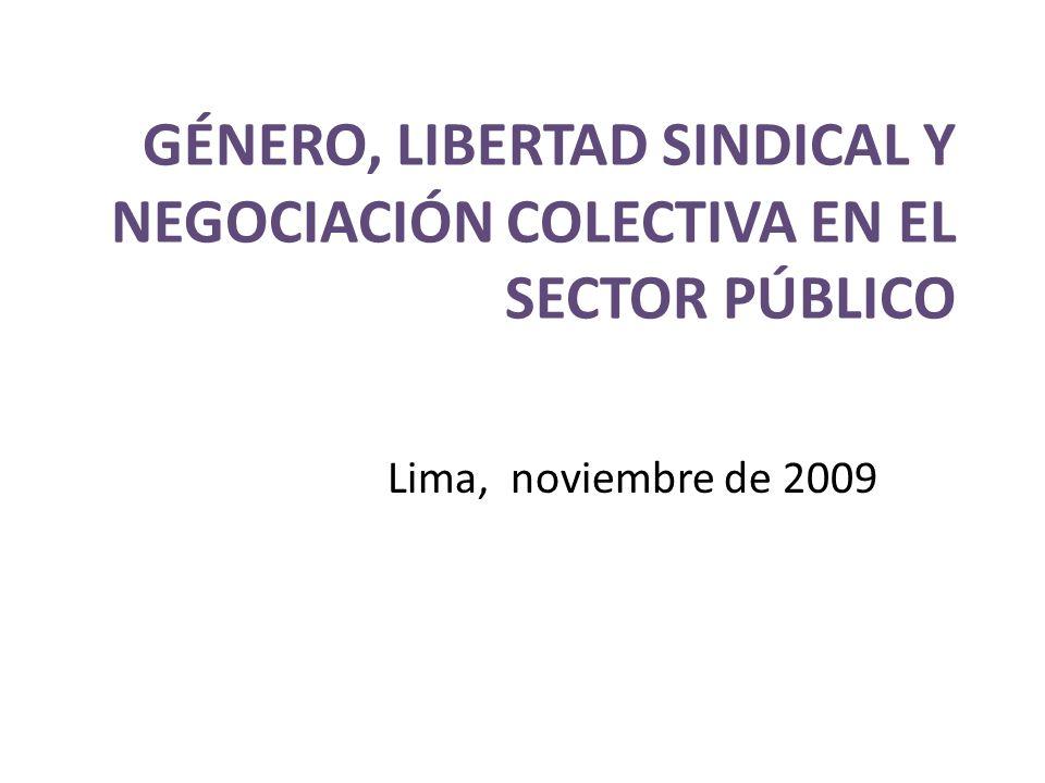 GÉNERO, LIBERTAD SINDICAL Y NEGOCIACIÓN COLECTIVA EN EL SECTOR PÚBLICO Lima, noviembre de 2009
