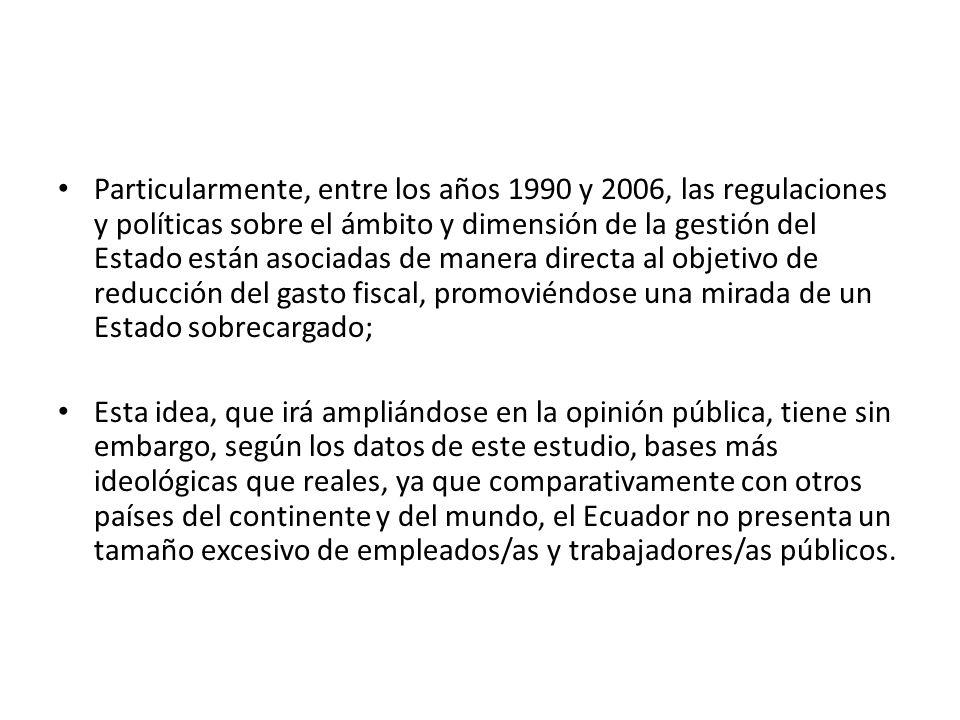 Particularmente, entre los años 1990 y 2006, las regulaciones y políticas sobre el ámbito y dimensión de la gestión del Estado están asociadas de mane