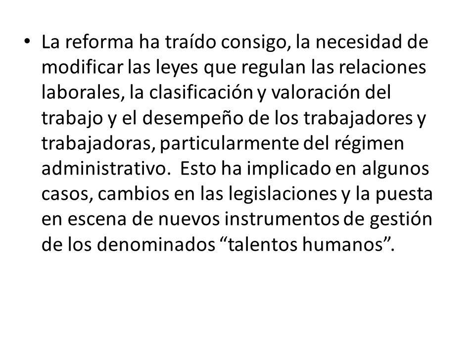 La reforma ha traído consigo, la necesidad de modificar las leyes que regulan las relaciones laborales, la clasificación y valoración del trabajo y el