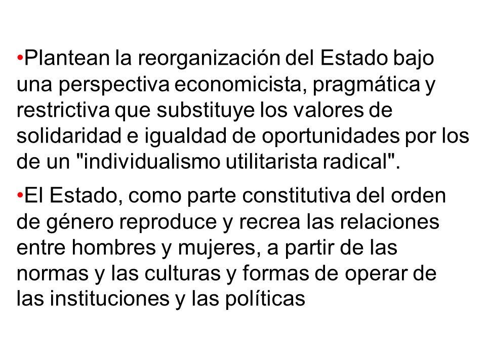 Plantean la reorganización del Estado bajo una perspectiva economicista, pragmática y restrictiva que substituye los valores de solidaridad e igualdad