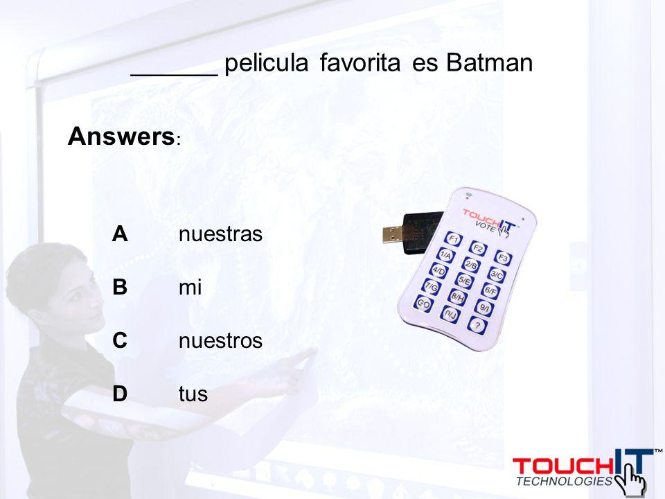 ______ pelicula favorita es Batman A nuestras B mi C nuestros D tus Answers :