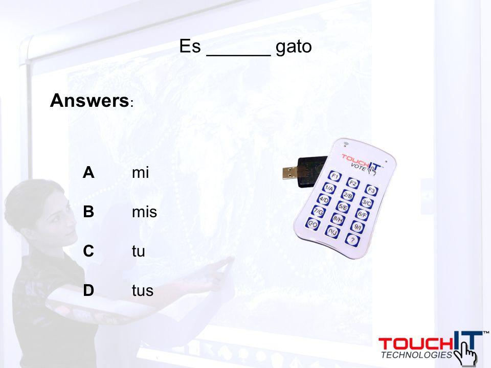 Es ______ gato A mi B mis C tu D tus Answers :