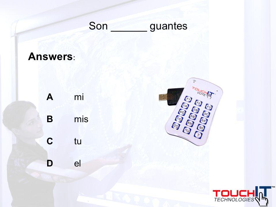 Son ______ guantes A mi B mis C tu D el Answers :