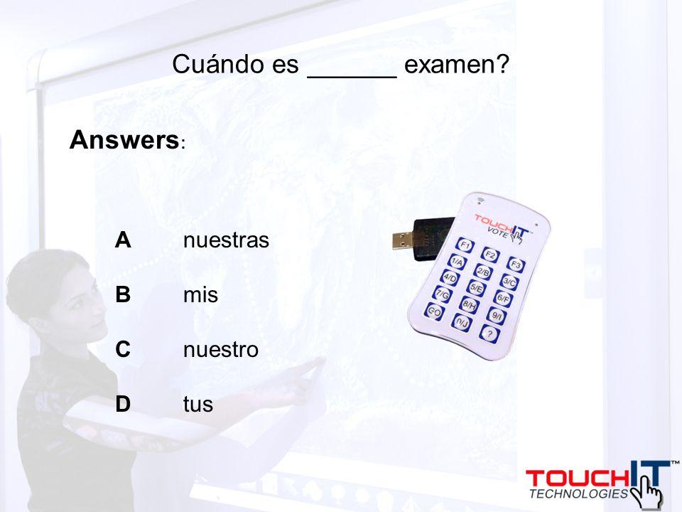 Cuándo es ______ examen? A nuestras B mis C nuestro D tus Answers :