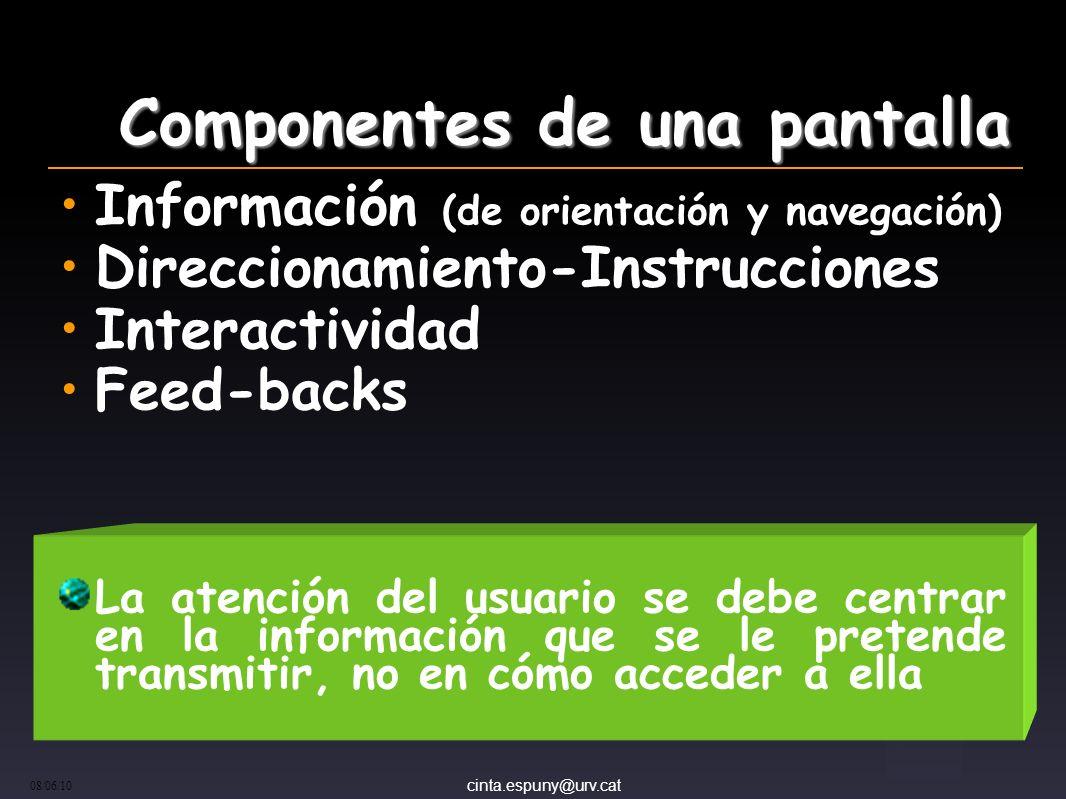 cinta.espuny@urv.cat 08/06/10 Componentes de una pantalla Información (de orientación y navegación) Direccionamiento-Instrucciones Interactividad Feed-backs La atención del usuario se debe centrar en la información que se le pretende transmitir, no en cómo acceder a ella