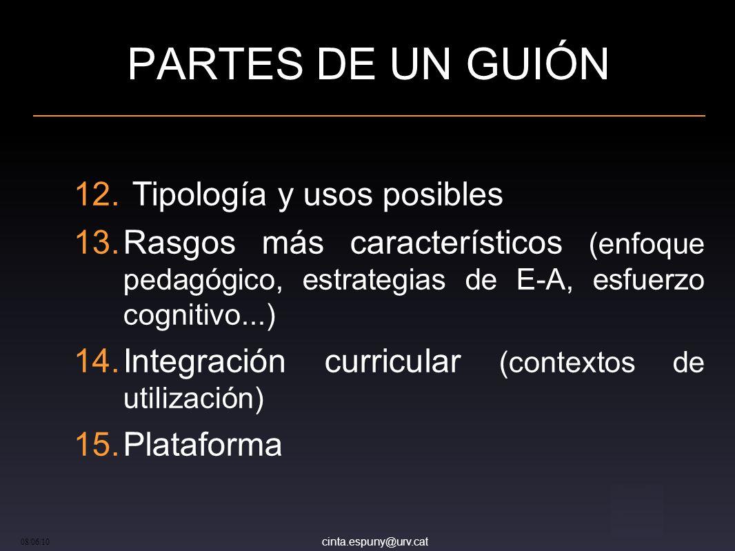 cinta.espuny@urv.cat 08/06/10 PARTES DE UN GUIÓN Tipología y usos posibles Rasgos más característicos (enfoque pedagógico, estrategias de E-A, esfuerzo cognitivo...) Integración curricular (contextos de utilización) Plataforma
