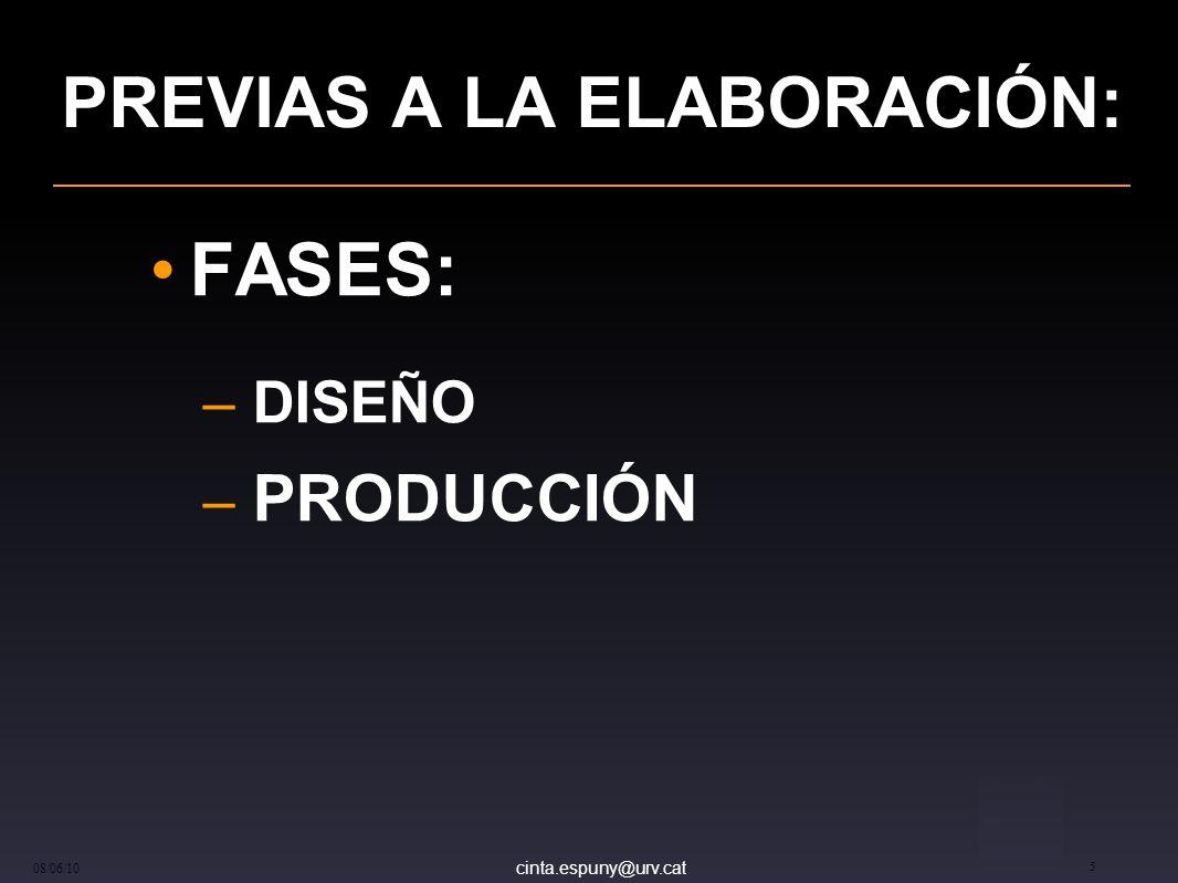 cinta.espuny@urv.cat 08/06/10 5 PREVIAS A LA ELABORACIÓN: FASES: – DISEÑO – PRODUCCIÓN