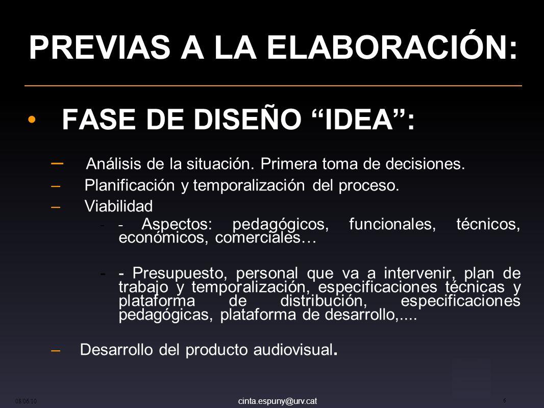 cinta.espuny@urv.cat 08/06/10 6 PREVIAS A LA ELABORACIÓN: FASE DE DISEÑO IDEA: – Análisis de la situación.